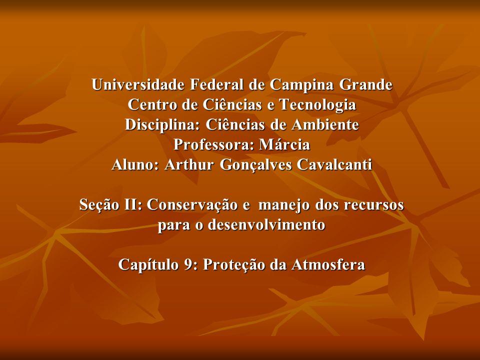 Universidade Federal de Campina Grande Centro de Ciências e Tecnologia Disciplina: Ciências de Ambiente Professora: Márcia Aluno: Arthur Gonçalves Cav