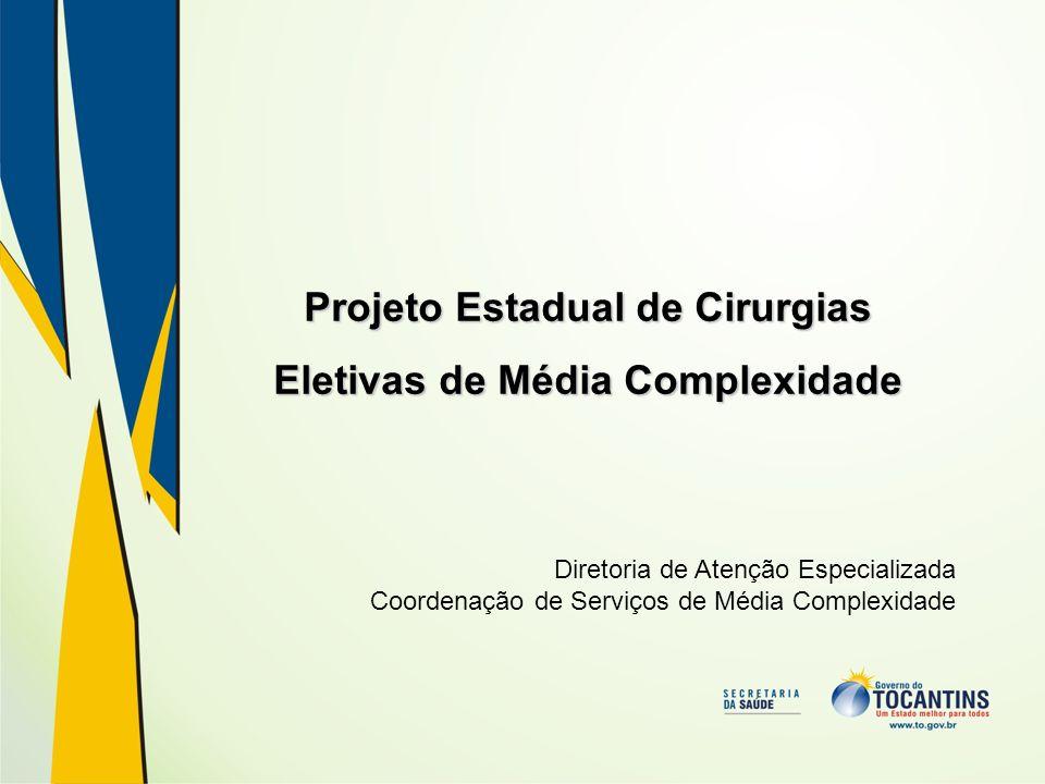 Diretoria de Atenção Especializada Coordenação de Serviços de Média Complexidade Projeto Estadual de Cirurgias Eletivas de Média Complexidade