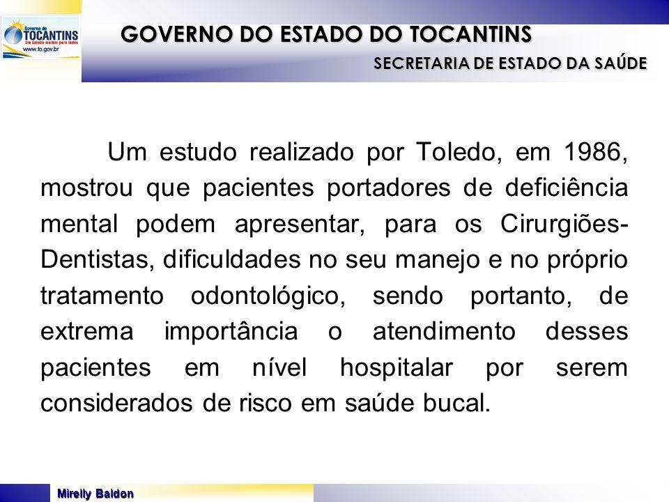 Mirelly Baldon GOVERNO DO ESTADO DO TOCANTINS SECRETARIA DE ESTADO DA SAÚDE Um estudo realizado por Toledo, em 1986, mostrou que pacientes portadores
