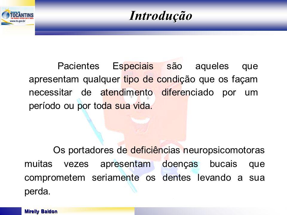 Mirelly Baldon GOVERNO DO ESTADO DO TOCANTINS SECRETARIA DE ESTADO DA SAÚDE Pacientes Especiais são aqueles que apresentam qualquer tipo de condição q