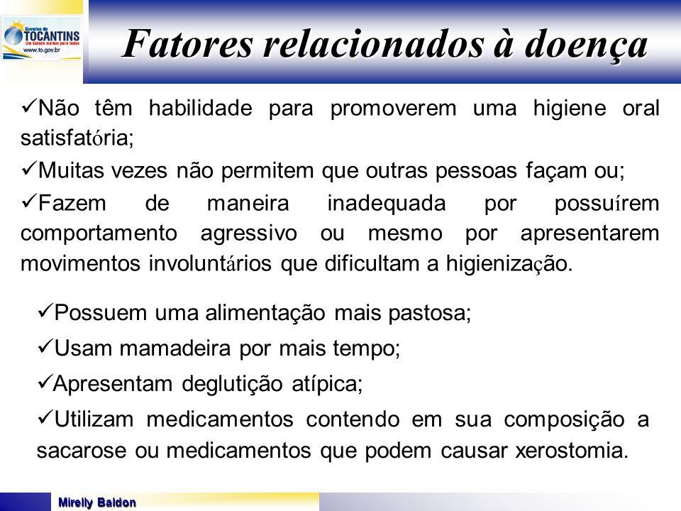 Mirelly Baldon GOVERNO DO ESTADO DO TOCANTINS SECRETARIA DE ESTADO DA SAÚDE Fatores relacionados à doença Não têm habilidade para promoverem uma higie
