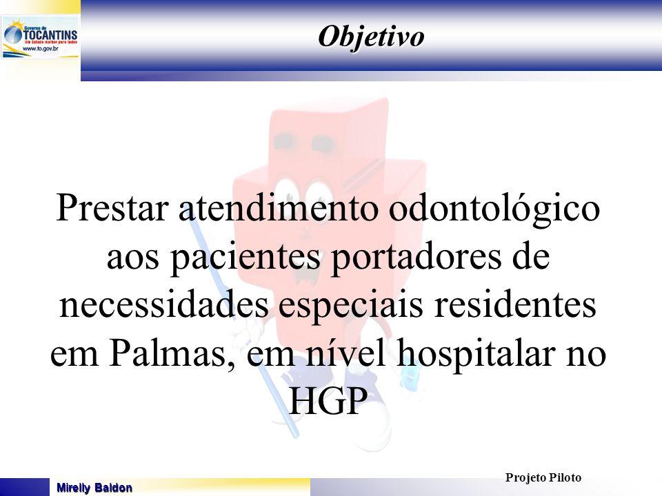 Mirelly Baldon GOVERNO DO ESTADO DO TOCANTINS SECRETARIA DE ESTADO DA SAÚDE Objetivo Projeto Piloto Prestar atendimento odontológico aos pacientes por