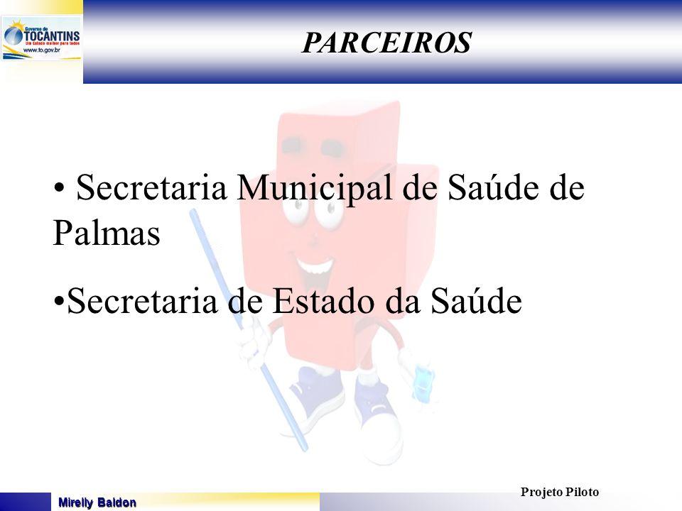 Mirelly Baldon GOVERNO DO ESTADO DO TOCANTINS SECRETARIA DE ESTADO DA SAÚDE PARCEIROS PARCEIROS Secretaria Municipal de Saúde de Palmas Secretaria de