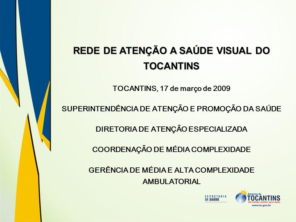 REDE DE ATENÇÃO A SAÚDE VISUAL DO TOCANTINS TOCANTINS, 17 de março de 2009 SUPERINTENDÊNCIA DE ATENÇÃO E PROMOÇÃO DA SAÚDE DIRETORIA DE ATENÇÃO ESPECI