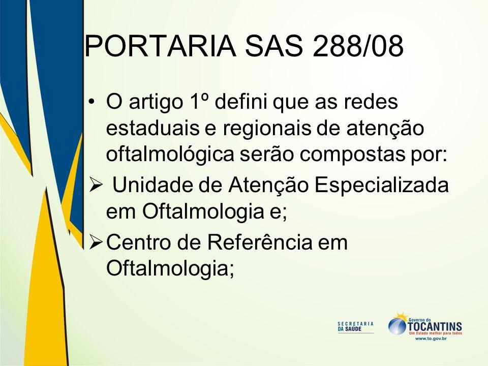 PORTARIA SAS 288/08 O artigo 1º defini que as redes estaduais e regionais de atenção oftalmológica serão compostas por: Unidade de Atenção Especializa