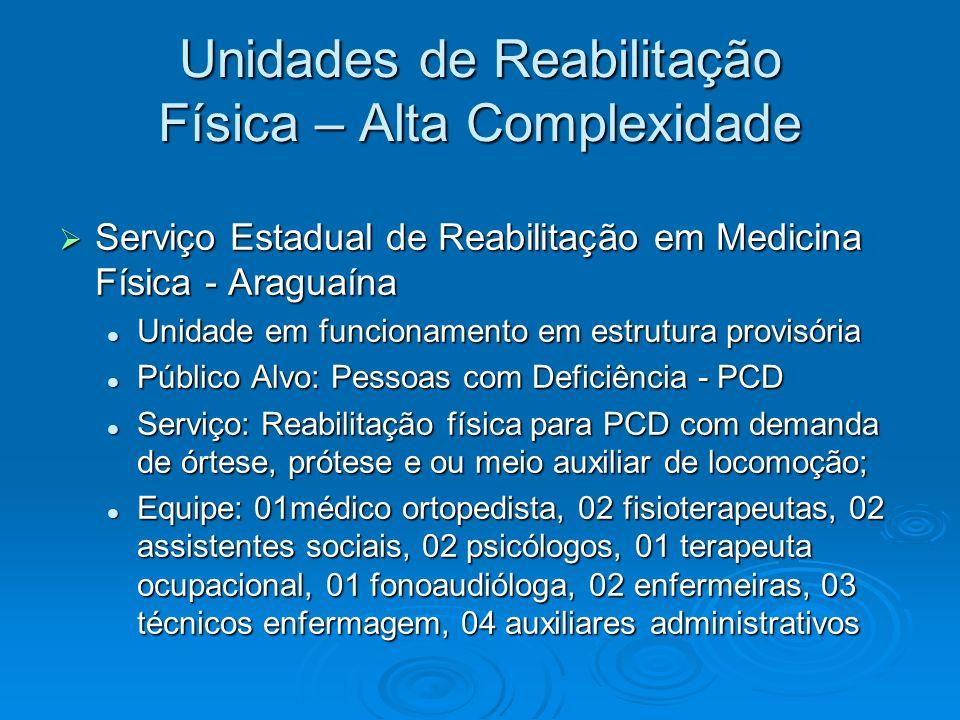 Unidades de Reabilitação Física – Alta Complexidade Serviço Estadual de Reabilitação em Medicina Física - Araguaína Serviço Estadual de Reabilitação e