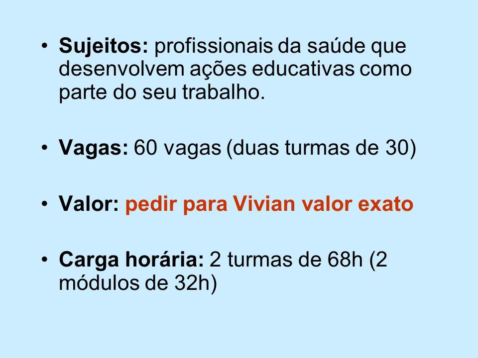 Sujeitos: profissionais da saúde que desenvolvem ações educativas como parte do seu trabalho.