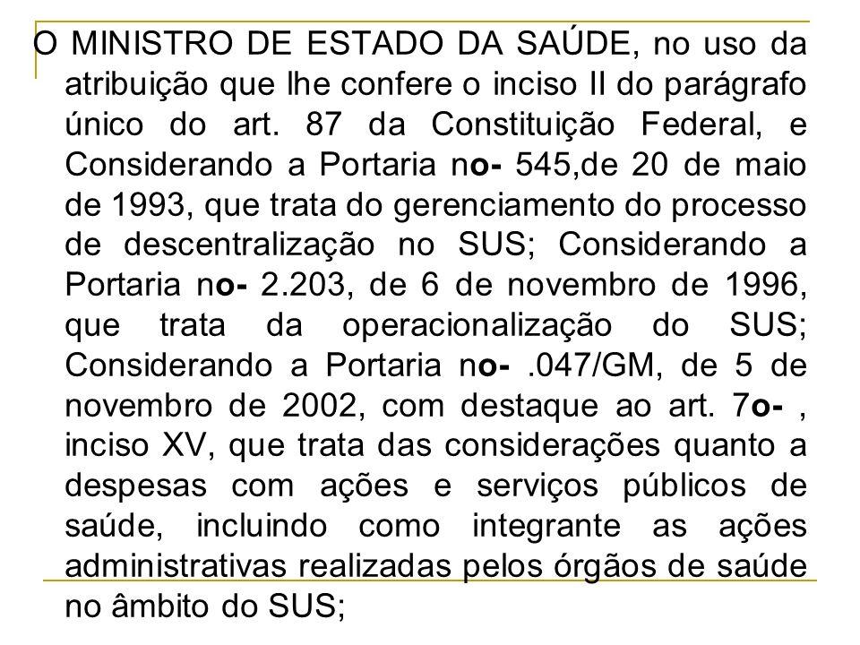 O MINISTRO DE ESTADO DA SAÚDE, no uso da atribuição que lhe confere o inciso II do parágrafo único do art. 87 da Constituição Federal, e Considerando