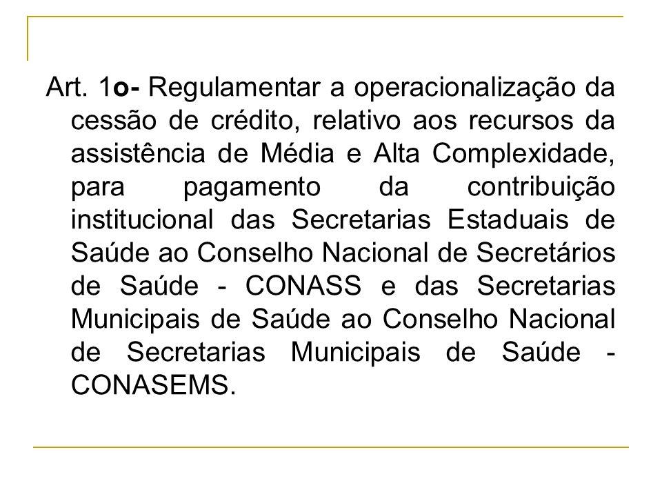 Art. 1o- Regulamentar a operacionalização da cessão de crédito, relativo aos recursos da assistência de Média e Alta Complexidade, para pagamento da c