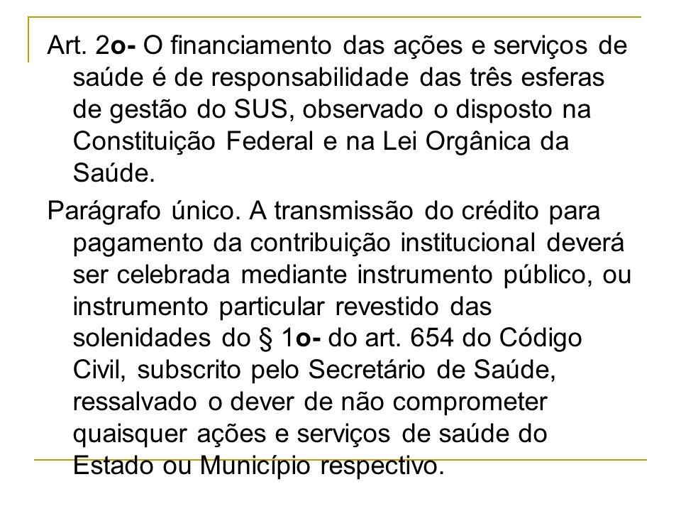 Art. 2o- O financiamento das ações e serviços de saúde é de responsabilidade das três esferas de gestão do SUS, observado o disposto na Constituição F