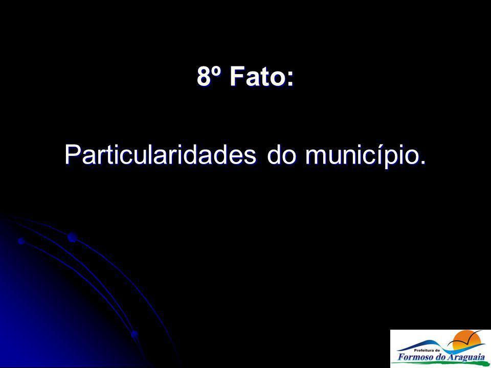 8º Fato: Particularidades do município.