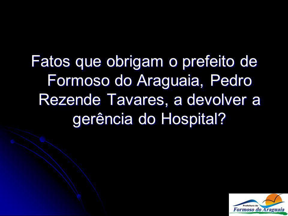 Fatos que obrigam o prefeito de Formoso do Araguaia, Pedro Rezende Tavares, a devolver a gerência do Hospital?