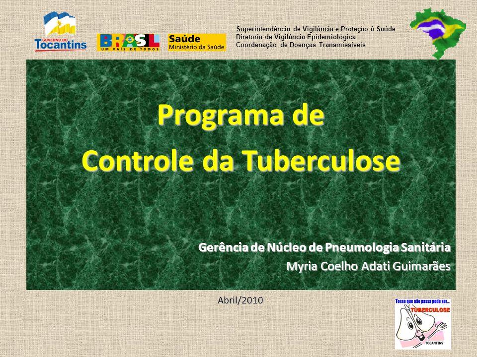 Programa de Controle da Tuberculose Gerência de Núcleo de Pneumologia Sanitária Myria Coelho Adati Guimarães Abril/2010 Superintendência de Vigilância