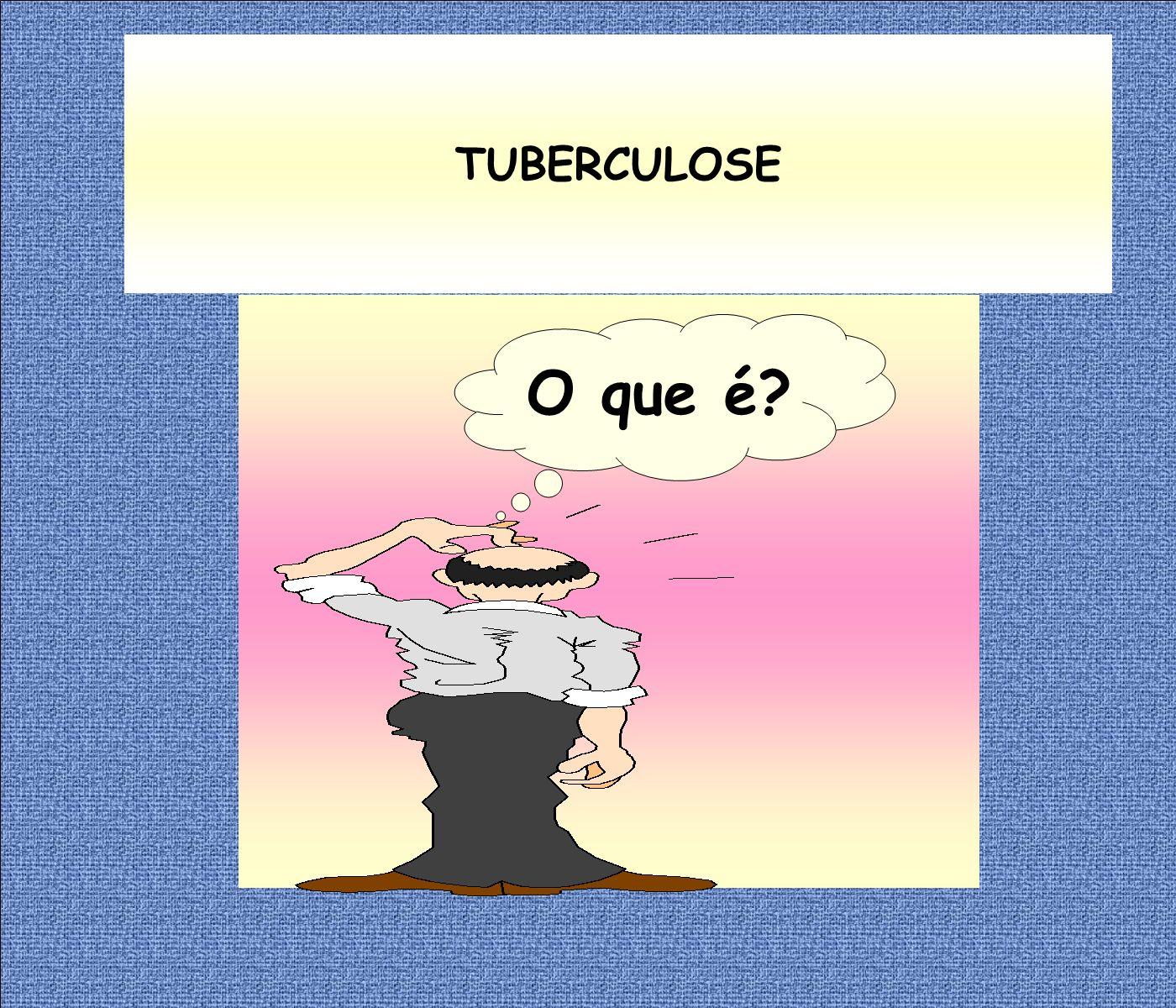 TUBERCULOSE O que é?