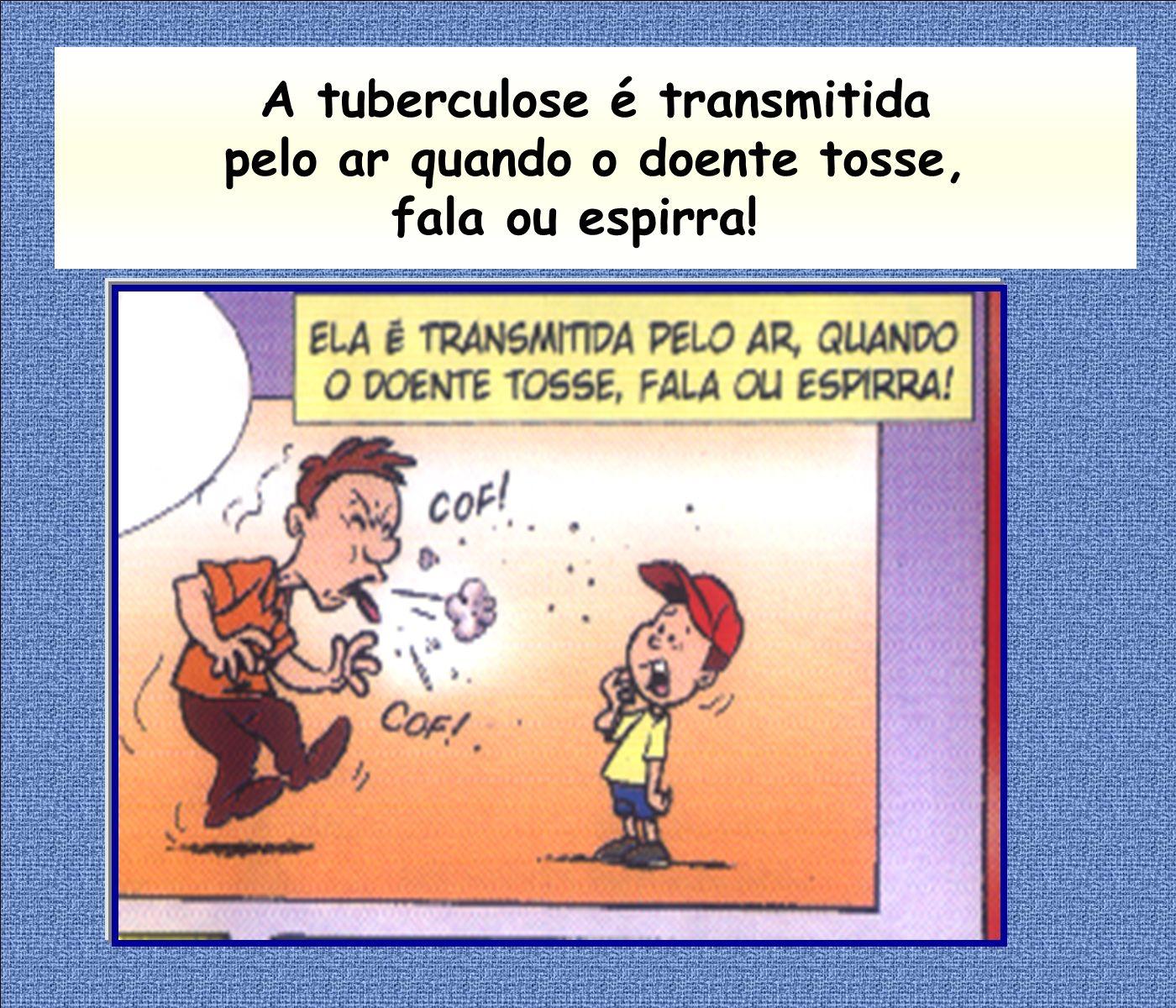 Nem todas as pessoas adoecem de tuberculose. Depende da resistência do organismo.