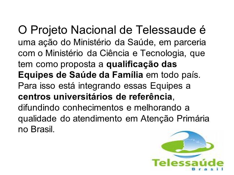 O Projeto Nacional de Telessaude é uma ação do Ministério da Saúde, em parceria com o Ministério da Ciência e Tecnologia, que tem como proposta a qual