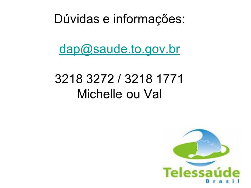 Dúvidas e informações: dap@saude.to.gov.br 3218 3272 / 3218 1771 Michelle ou Val dap@saude.to.gov.br