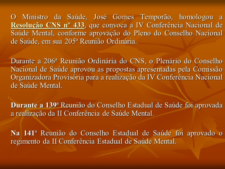 Conferência de Saúde Mental – Intersetorial Histórico No Brasil: 1ª Conferência – 1987; 2ª Conferência – 1992; 3ª Conferência – 2001; 4ª Conferência – 2010; No Tocantins: 1ª Conferência – 2001; 2ª Conferência – 2010.