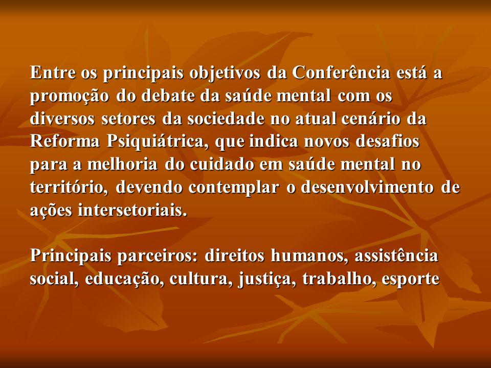 Entre os principais objetivos da Conferência está a promoção do debate da saúde mental com os diversos setores da sociedade no atual cenário da Reform