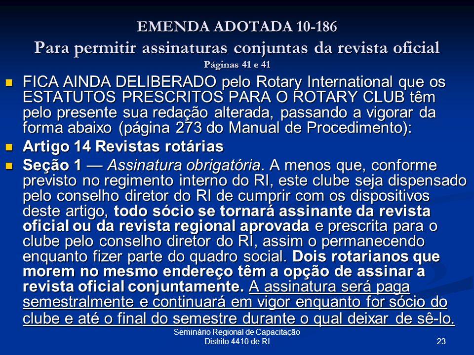 23 Seminário Regional de Capacitação Distrito 4410 de RI EMENDA ADOTADA 10-186 Para permitir assinaturas conjuntas da revista oficial Páginas 41 e 41