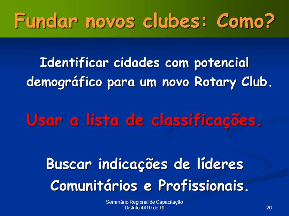 26 Seminário Regional de Capacitação Distrito 4410 de RI Fundar novos clubes: Como? Usar a lista de classificações. Buscar indicações de líderes Comun