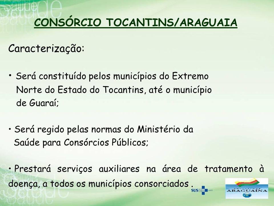 CONSÓRCIO TOCANTINS/ARAGUAIA Caracterização: Será constituído pelos municípios do Extremo Norte do Estado do Tocantins, até o município de Guaraí; Ser