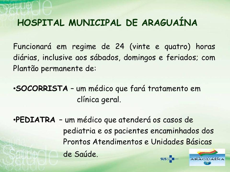 HOSPITAL MUNICIPAL DE ARAGUAÍNA Funcionará em regime de 24 (vinte e quatro) horas diárias, inclusive aos sábados, domingos e feriados; com Plantão per
