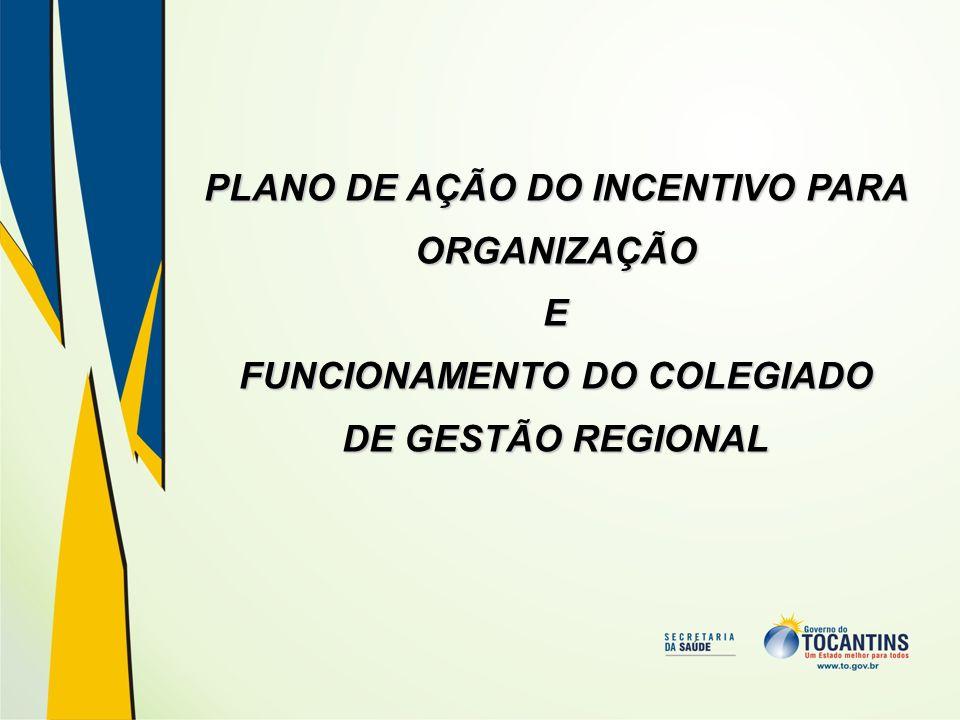 PLANO DE AÇÃO DO INCENTIVO PARA ORGANIZAÇÃOE FUNCIONAMENTO DO COLEGIADO DE GESTÃO REGIONAL