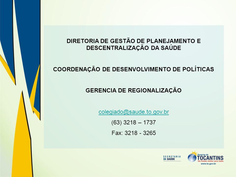 DIRETORIA DE GESTÃO DE PLANEJAMENTO E DESCENTRALIZAÇÃO DA SAÚDE COORDENAÇÃO DE DESENVOLVIMENTO DE POLÍTICAS GERENCIA DE REGIONALIZAÇÃO colegiado@saude