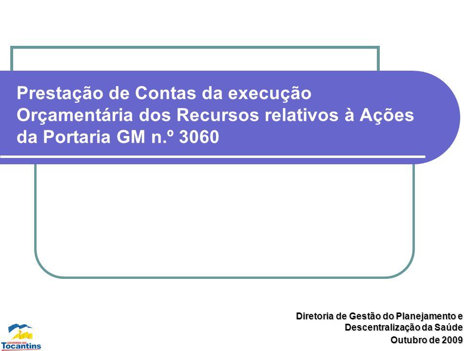 Prestação de Contas da execução Orçamentária dos Recursos relativos à Ações da Portaria GM n.º 3060 Diretoria de Gestão do Planejamento e Descentraliz