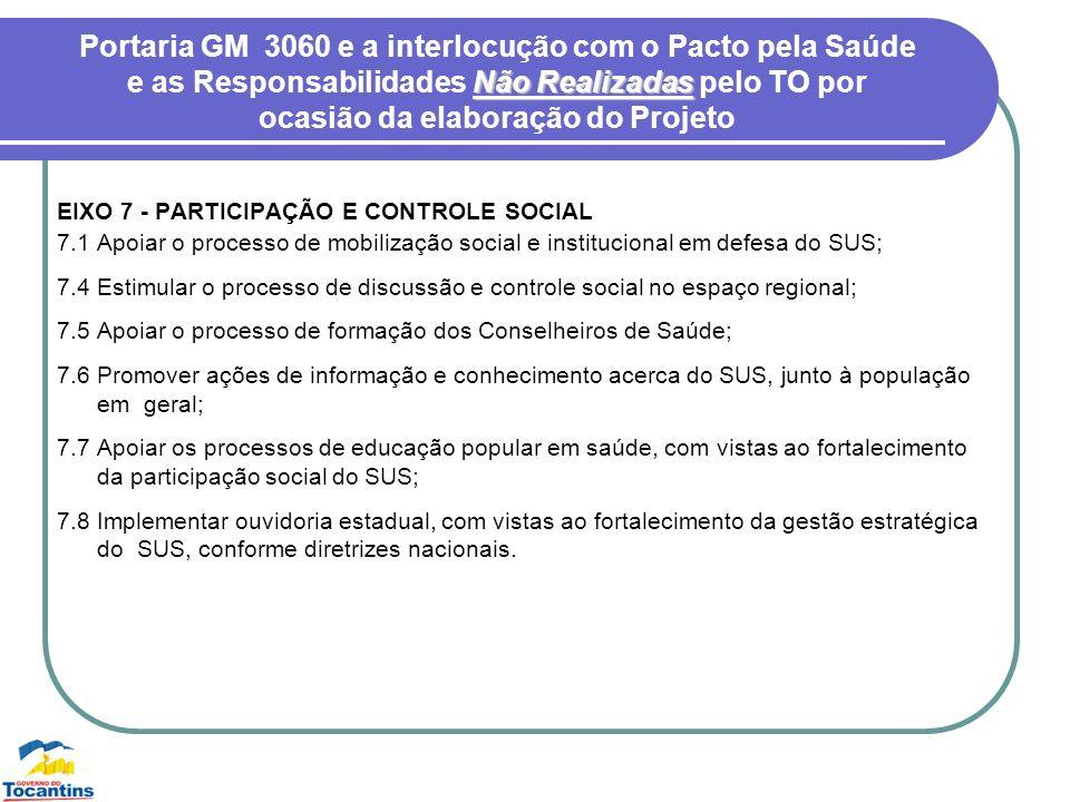 EIXO 7 - PARTICIPAÇÃO E CONTROLE SOCIAL 7.1 Apoiar o processo de mobilização social e institucional em defesa do SUS; 7.4 Estimular o processo de disc