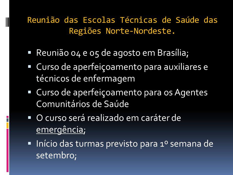 Reunião das Escolas Técnicas de Saúde das Regiões Norte-Nordeste. Reunião 04 e 05 de agosto em Brasília; Curso de aperfeiçoamento para auxiliares e té