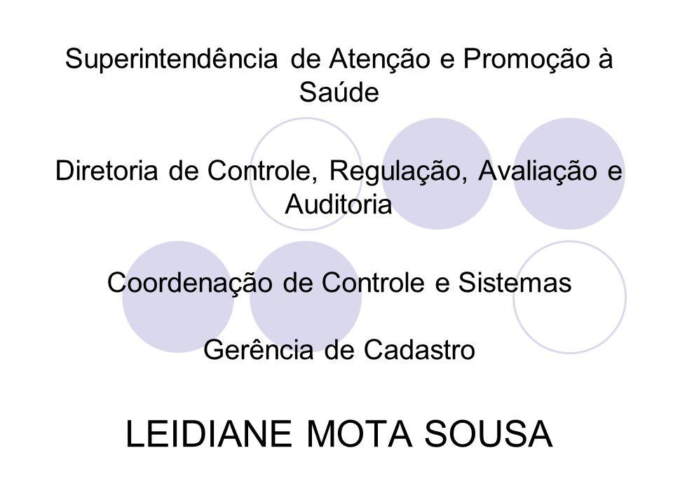 Superintendência de Atenção e Promoção à Saúde Diretoria de Controle, Regulação, Avaliação e Auditoria Coordenação de Controle e Sistemas Gerência de