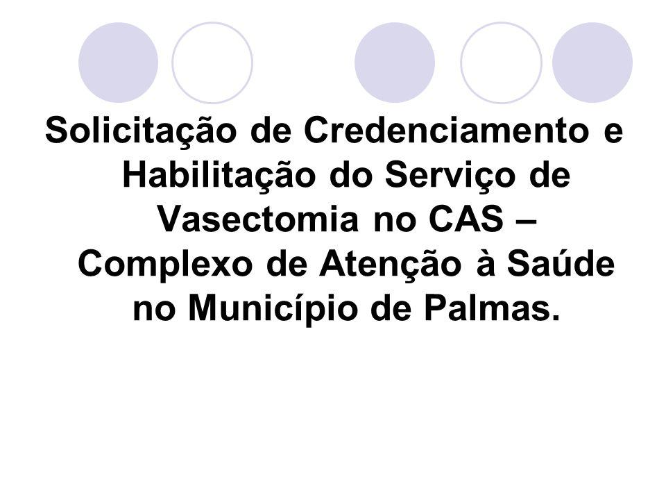 Solicitação de Credenciamento e Habilitação do Serviço de Vasectomia no CAS – Complexo de Atenção à Saúde no Município de Palmas.