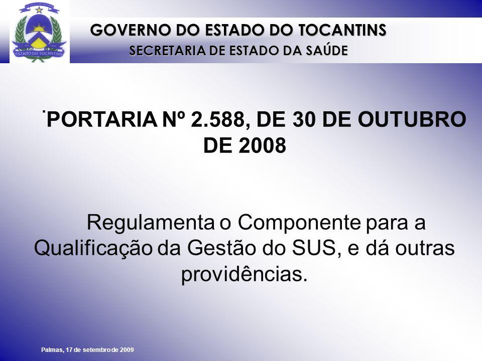 GOVERNO DO ESTADO DO TOCANTINS SECRETARIA DE ESTADO DA SAÚDE Palmas, 17 de setembro de 2009 Regulamentar o Componente para a Qualificação da Gestão do SUS do Bloco de Financiamento da Gestão do SUS, no que diz respeito ao incentivo de custeio para: I - Auditoria do Sistema Único de Saúde; II - Monitoramento e Avaliação da Gestão do SUS; III - Ouvidoria Nacional de Saúde; e IV - Gestão Participativa e o Controle Social no SUS