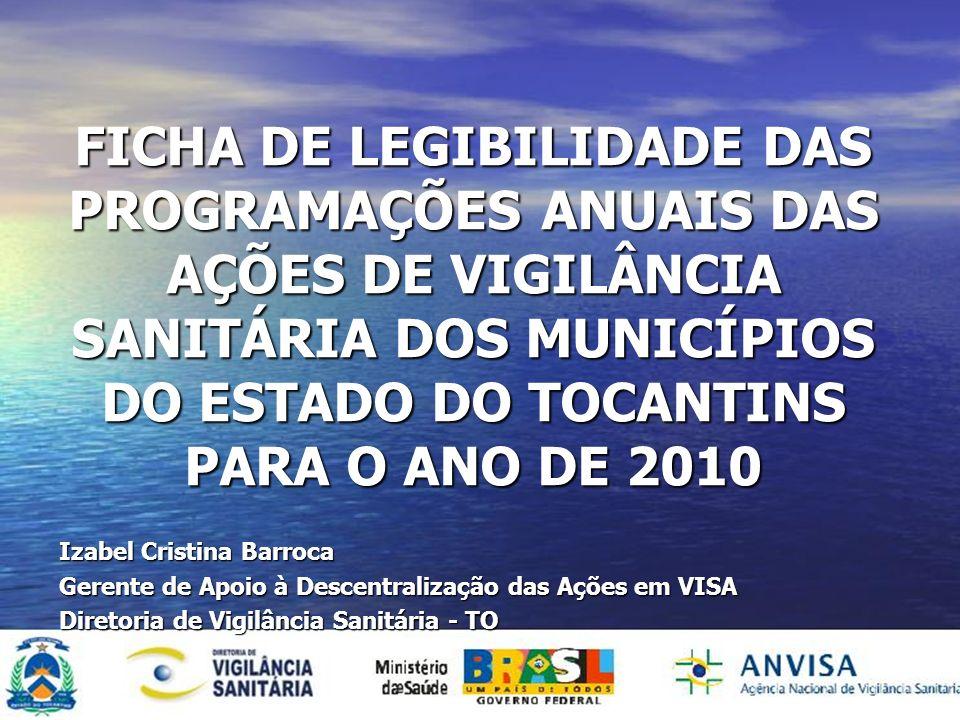 FICHA DE LEGIBILIDADE DAS PROGRAMAÇÕES ANUAIS DAS AÇÕES DE VIGILÂNCIA SANITÁRIA DOS MUNICÍPIOS DO ESTADO DO TOCANTINS PARA O ANO DE 2010 Izabel Cristi