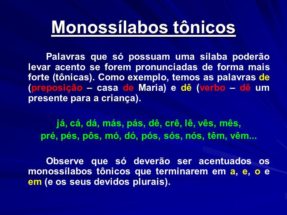 Monossílabos tônicos Palavras que só possuam uma sílaba poderão levar acento se forem pronunciadas de forma mais forte (tônicas). Como exemplo, temos