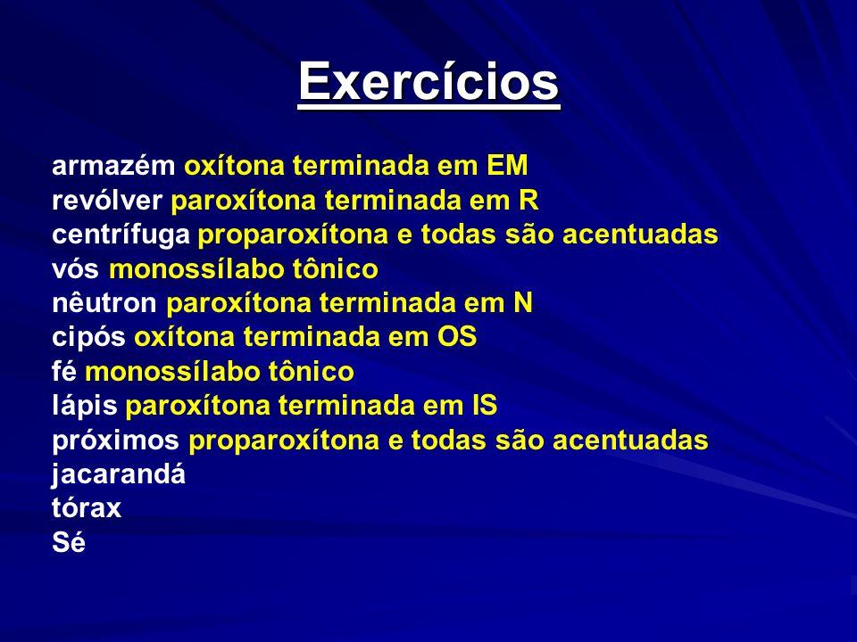 Exercícios armazém oxítona terminada em EM revólver paroxítona terminada em R centrífuga proparoxítona e todas são acentuadas vós monossílabo tônico n