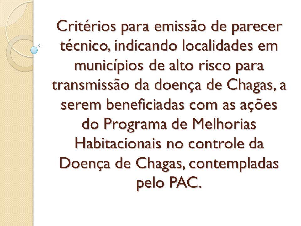 Critérios para emissão de parecer técnico, indicando localidades em municípios de alto risco para transmissão da doença de Chagas, a serem beneficiada