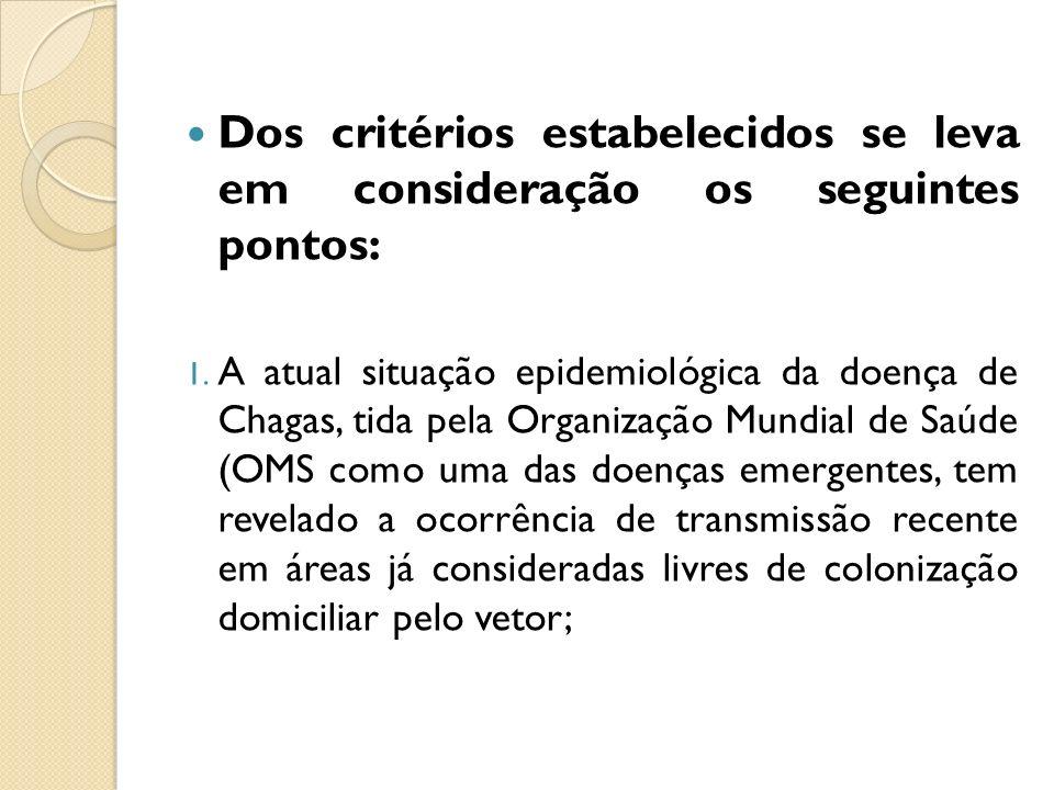 Dos critérios estabelecidos se leva em consideração os seguintes pontos: 1. A atual situação epidemiológica da doença de Chagas, tida pela Organização