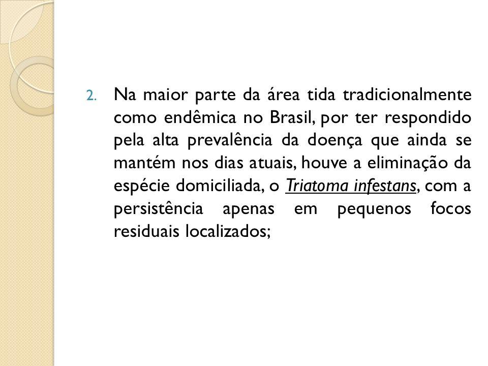 2. Na maior parte da área tida tradicionalmente como endêmica no Brasil, por ter respondido pela alta prevalência da doença que ainda se mantém nos di