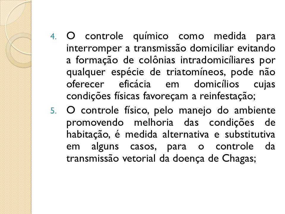 4. O controle químico como medida para interromper a transmissão domiciliar evitando a formação de colônias intradomicíliares por qualquer espécie de