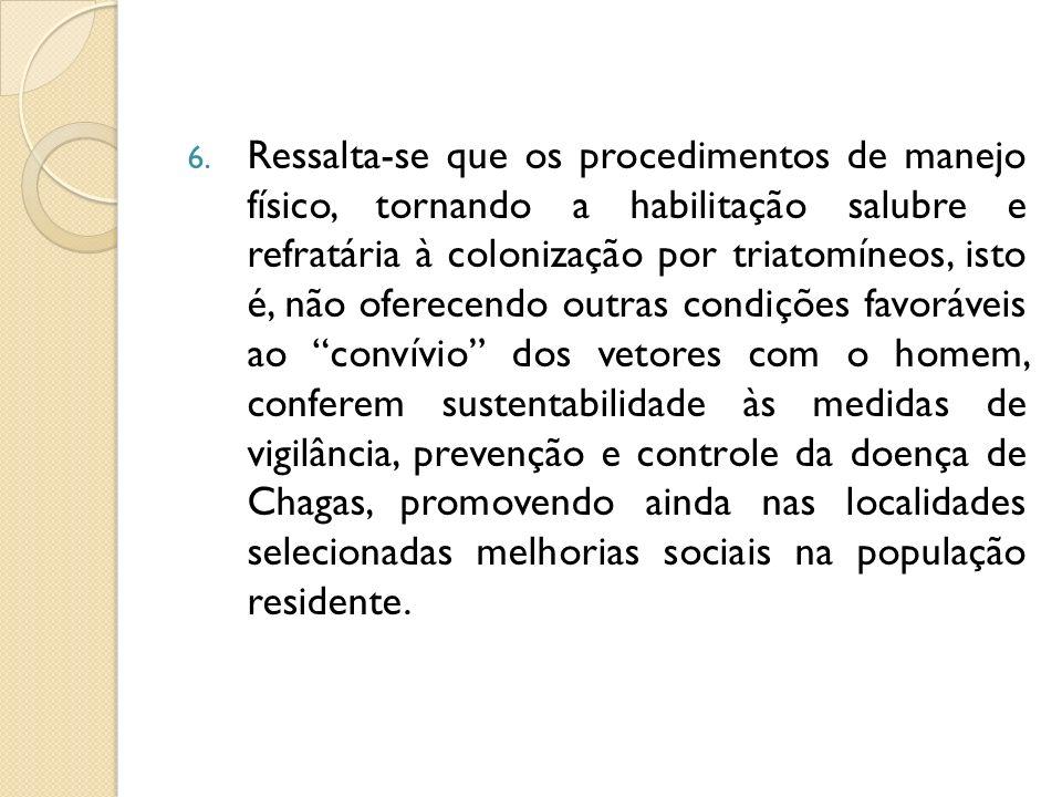6. Ressalta-se que os procedimentos de manejo físico, tornando a habilitação salubre e refratária à colonização por triatomíneos, isto é, não oferecen