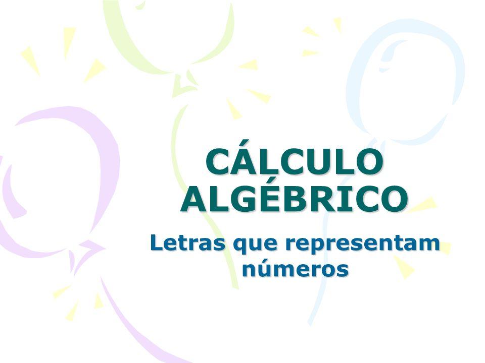 CÁLCULO ALGÉBRICO Letras que representam números