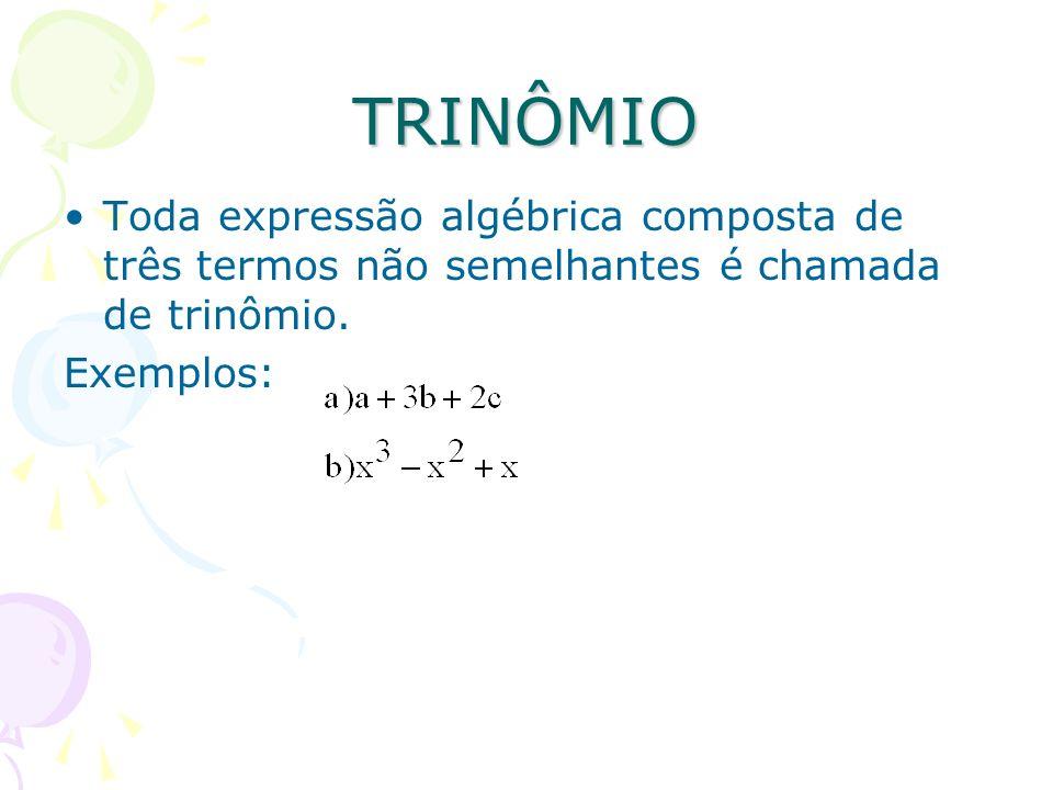 TRINÔMIO Toda expressão algébrica composta de três termos não semelhantes é chamada de trinômio. Exemplos: