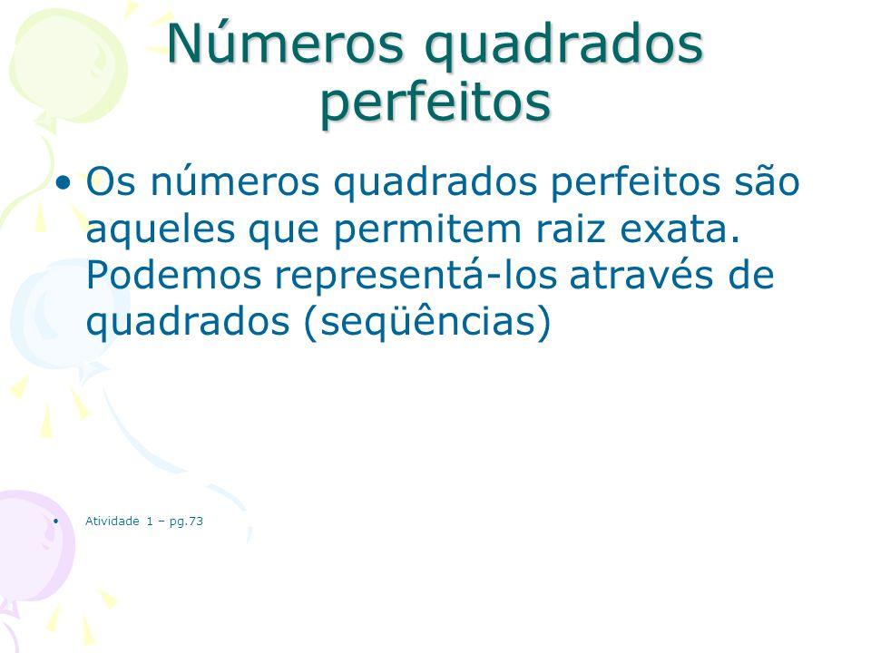 Números quadrados perfeitos Os números quadrados perfeitos são aqueles que permitem raiz exata. Podemos representá-los através de quadrados (seqüência