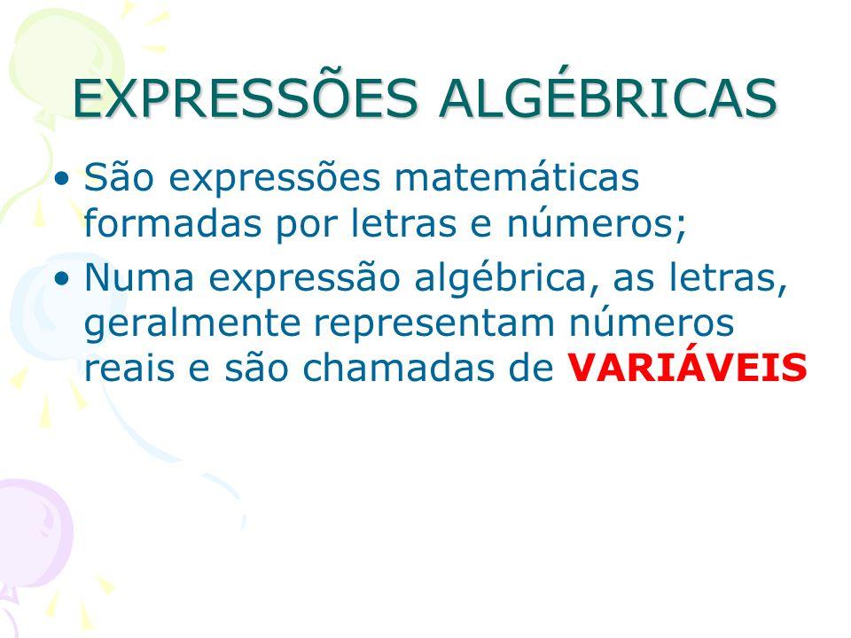 EXPRESSÕES ALGÉBRICAS São expressões matemáticas formadas por letras e números; Numa expressão algébrica, as letras, geralmente representam números re