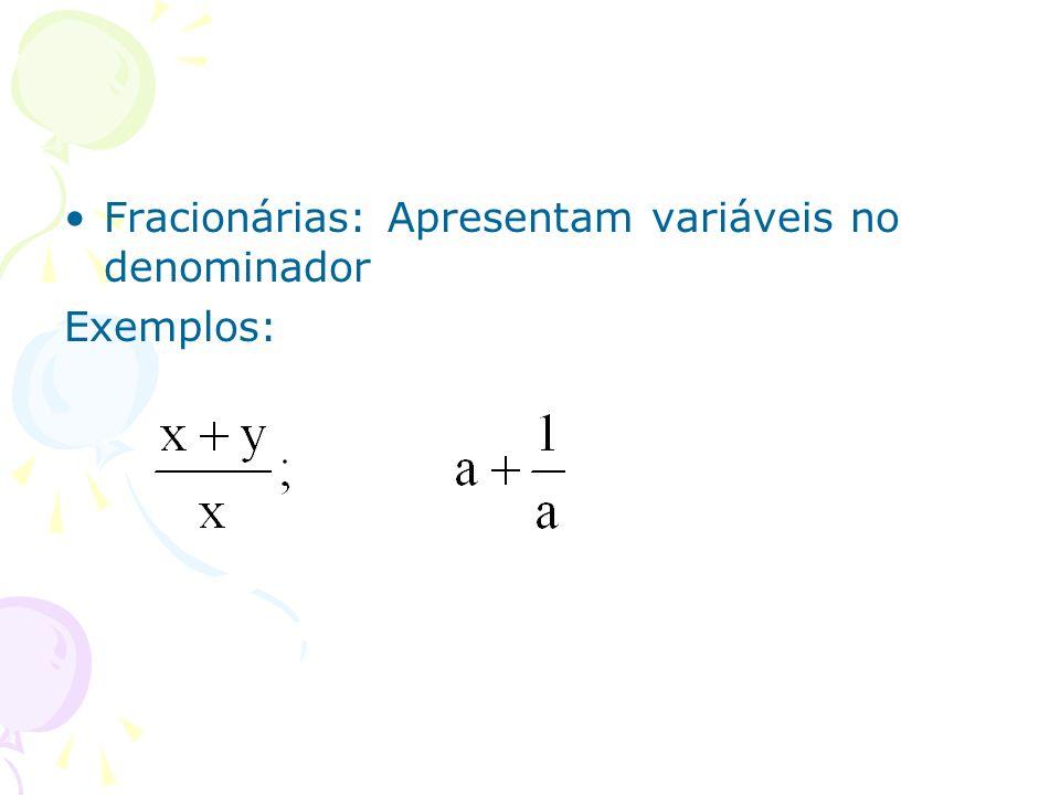 Fracionárias: Apresentam variáveis no denominador Exemplos: