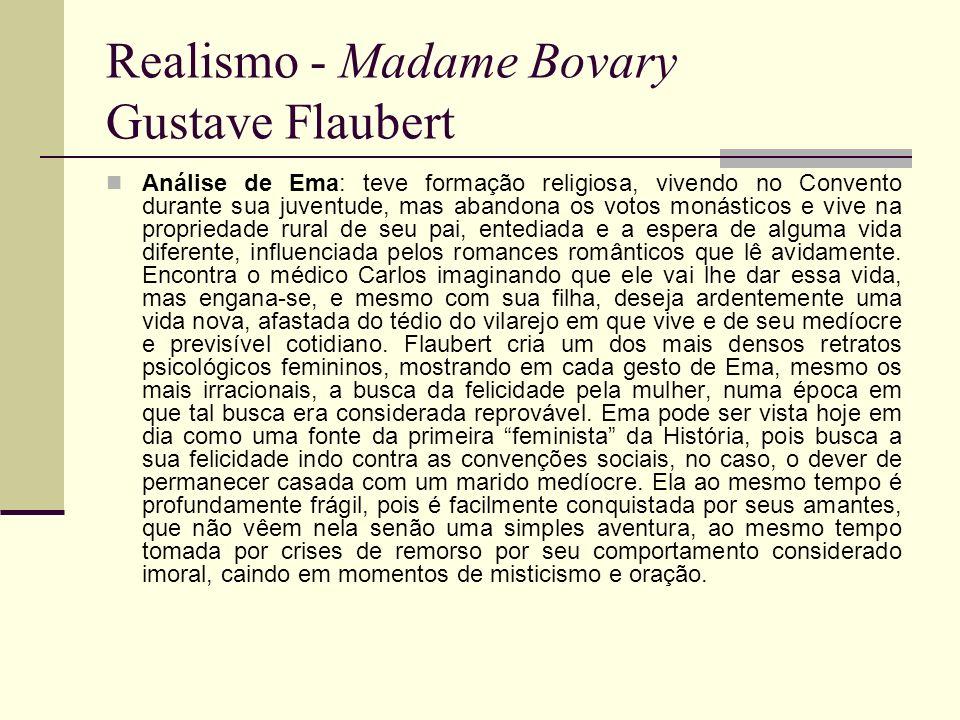 Realismo - Madame Bovary Gustave Flaubert Análise de Ema: teve formação religiosa, vivendo no Convento durante sua juventude, mas abandona os votos mo