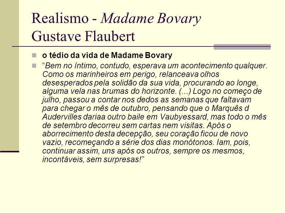 Realismo - Madame Bovary Gustave Flaubert o tédio da vida de Madame Bovary Bem no íntimo, contudo, esperava um acontecimento qualquer. Como os marinhe